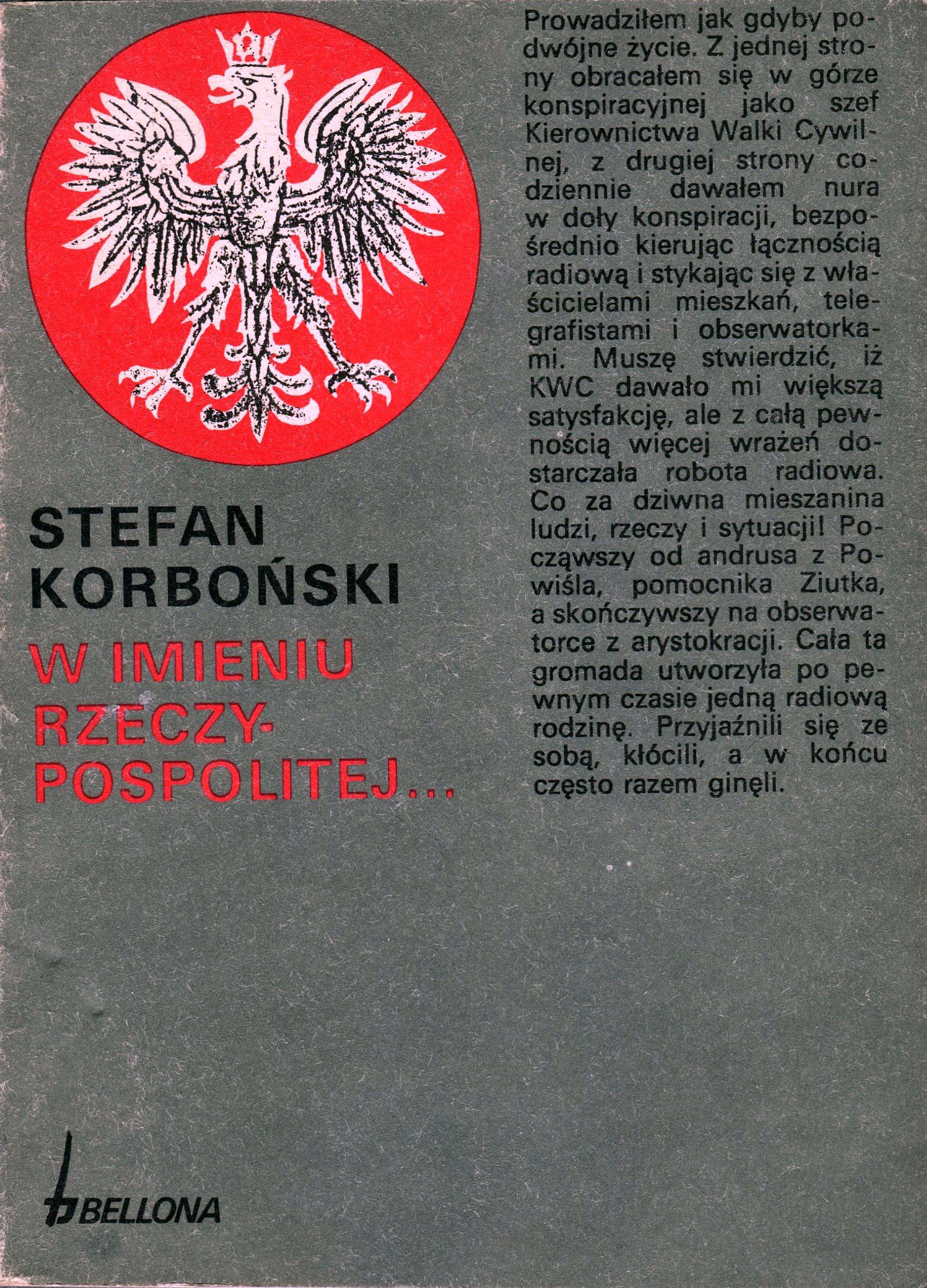 """<div class='inner-box'><div class='close-desc'></div><span class='opis'>Okładka pierwszego w Polsce, oficjalnego wydania """"W imieniu Rzeczypospolitej"""" (wyd. """"Bellona"""", Warszawa 1991).  Książka po raz pierwszy ukazała się nakładem IL w 1954 r, została wznowiona przez wyd. """"Gryf"""" w Londynie w 1964 r. W drugim obiegu wydało ją wydawnictwo """"Krąg"""" (Warszawa 1982 r.)</span><div class='clearfix'></div><span>Sygn. sm00216</span><div class='clearfix'></div><span>© Instytut Literacki</span></div>"""