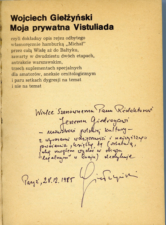 <div class='inner-box'><div class='close-desc'></div><span class='opis'>Dedykacja: Wojciech Giełżyński dla Jerzego Giedroycia. &rdquo;Moja prywatna Vistuliada&quot;, 1985.</span><div class='clearfix'></div><span>Sygn. dedyk041b</span><div class='clearfix'></div><span>&copy; Instytut Literacki</span></div>