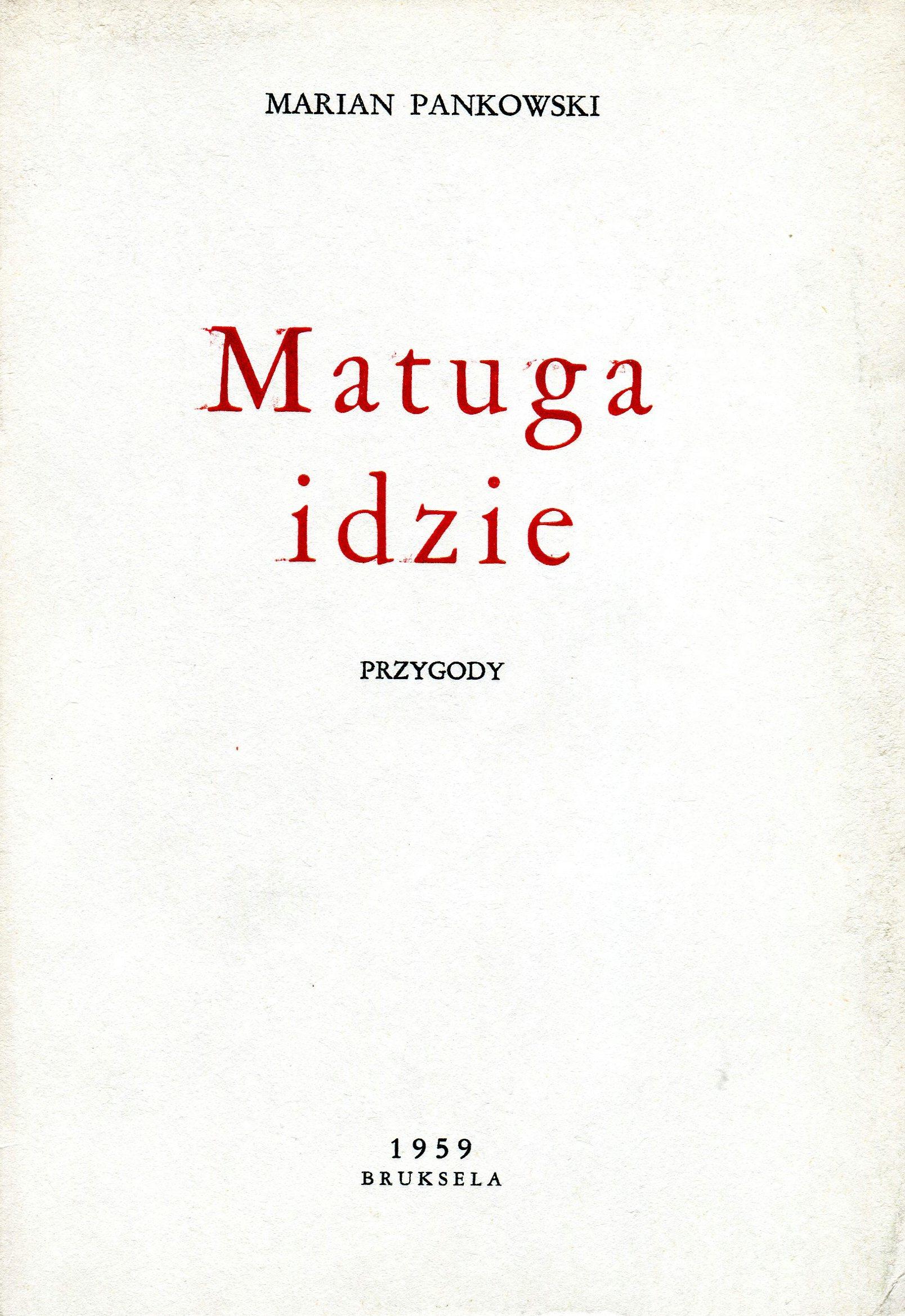 """<div class='inner-box'><div class='close-desc'></div><span class='opis'>""""Matuga idzie"""" - powieść Mariana Pankowskiego ukazała się w Brukseli w 1959 r. nakładem pisarza. Książkę można było kupić wyłącznie u autora, nie była dostępna w księgarniach.</span><div class='clearfix'></div><span>Шифр  sm00177</span><div class='clearfix'></div><span>© Instytut Literacki</span></div>"""